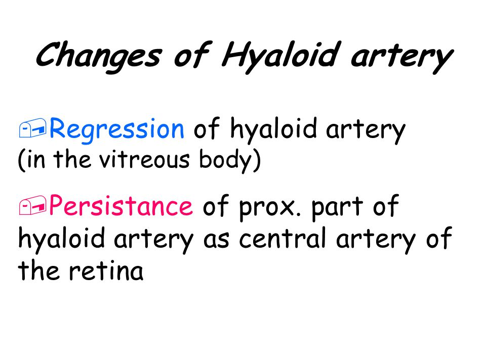 ,Regression of hyaloid artery (in the vitreous body),Persistance of prox.