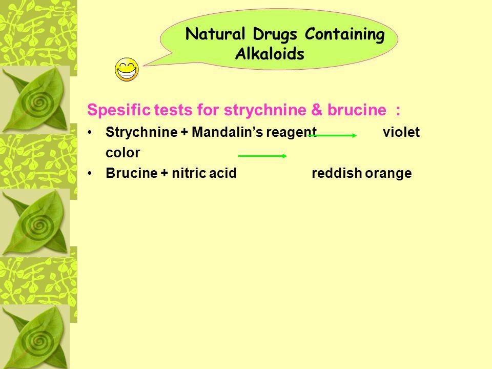 Natural Drugs Containing Alkaloids Spesific tests for strychnine & brucine : Strychnine + Mandalin's reagent violet color Brucine + nitric acid reddis