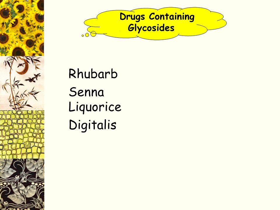 Drugs Containing. Glycosides Rhubarb Senna Liquorice Digitalis