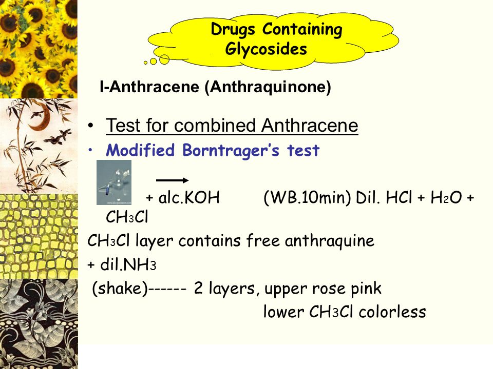 Drugs Containing. Glycosides I-Anthracene (Anthraquinone) Test for combined Anthracene Modified Borntrager's test + alc.KOH (WB.10min) Dil. HCl + H 2