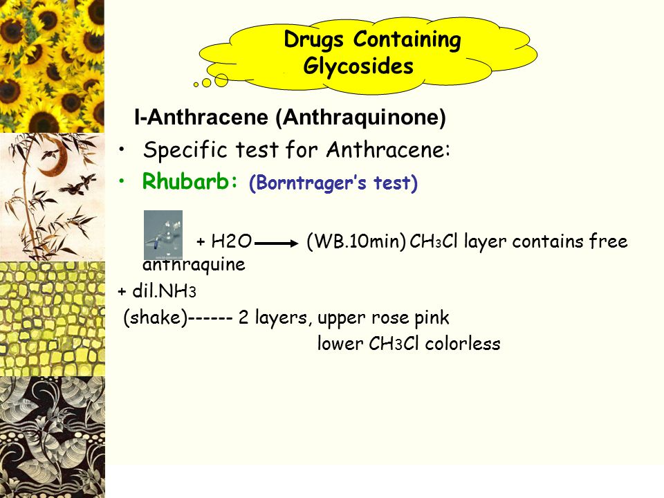 Drugs Containing. Glycosides I-Anthracene (Anthraquinone) Specific test for Anthracene: Rhubarb: (Borntrager's test) + H2O (WB.10min) CH 3 Cl layer co