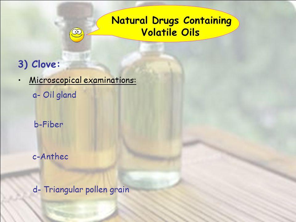 Natural Drugs Containing Volatile Oils 3) Clove: Microscopical examinations: a- Oil gland b-Fiber c-Anthec d- Triangular pollen grain