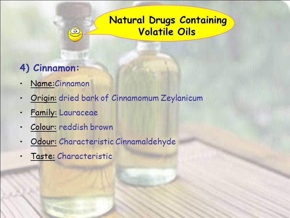 Natural Drugs Containing Volatile Oils 4) Cinnamon: Name:Cinnamon Origin: dried bark of Cinnamomum Zeylanicum Family: Lauraceae Colour: reddish brown