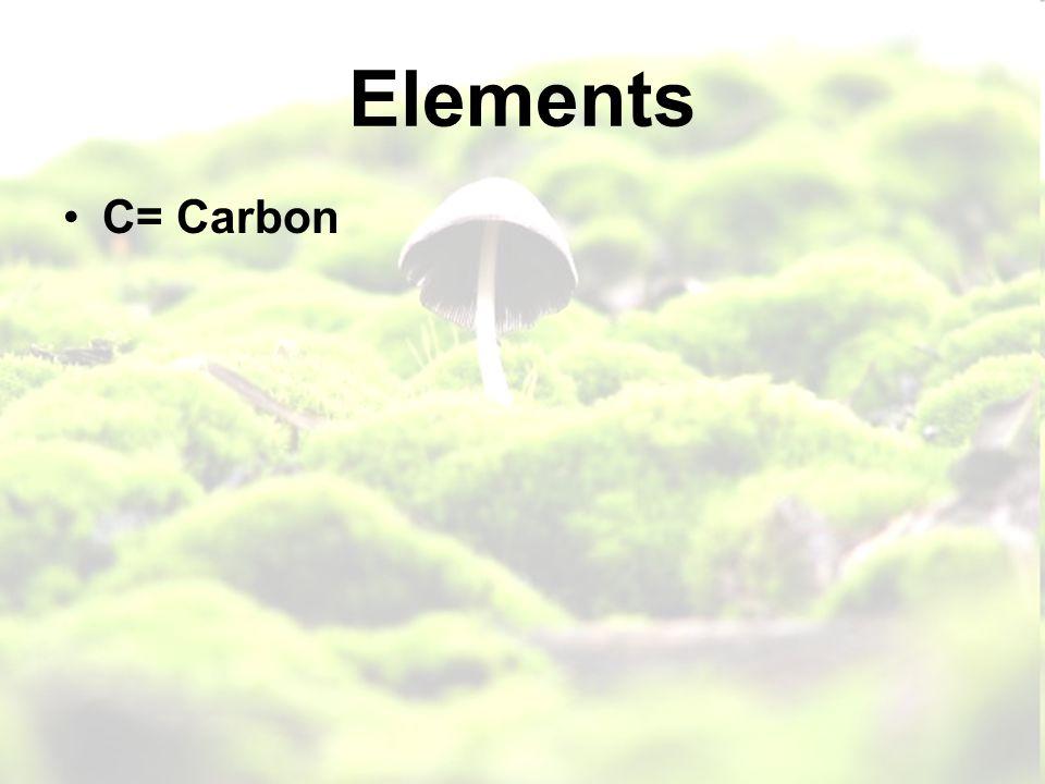 Elements C= Carbon