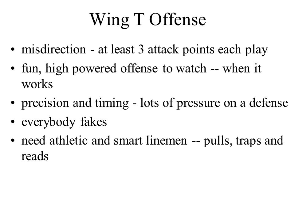 Wing T Offense misdirection - at least 3 attack points each play fun, high powered offense to watch -- when it works precision and timing - lots of pr