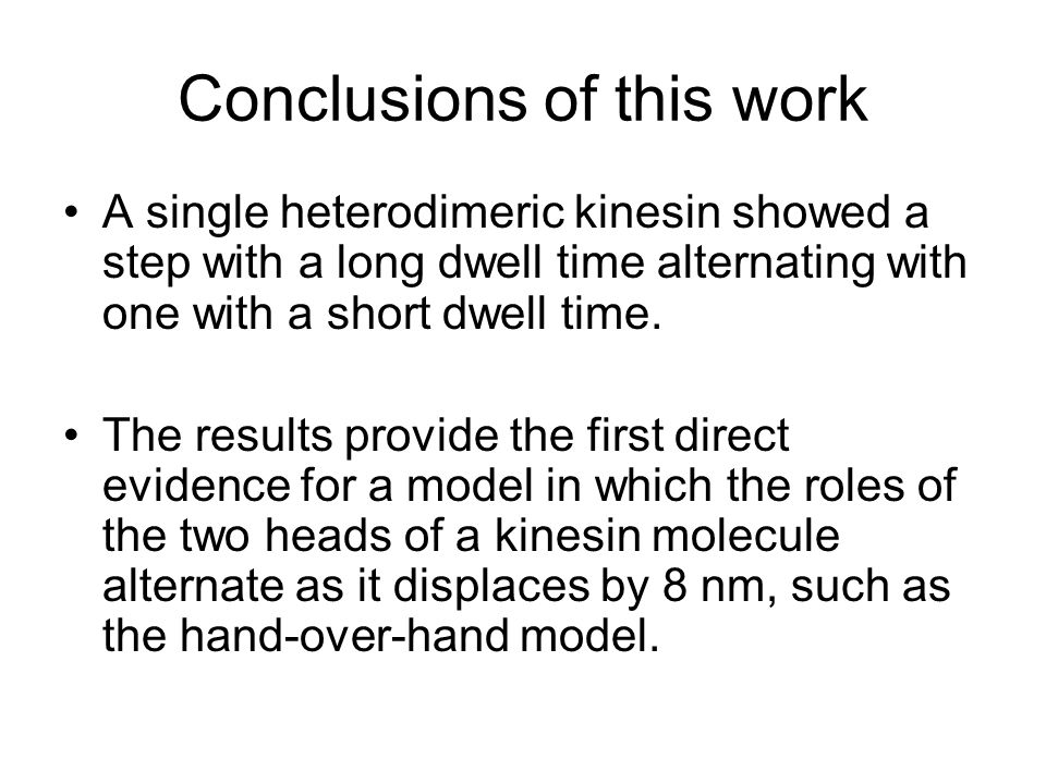 Conclusions of this work A single heterodimeric kinesin showed a step with a long dwell time alternating with one with a short dwell time.