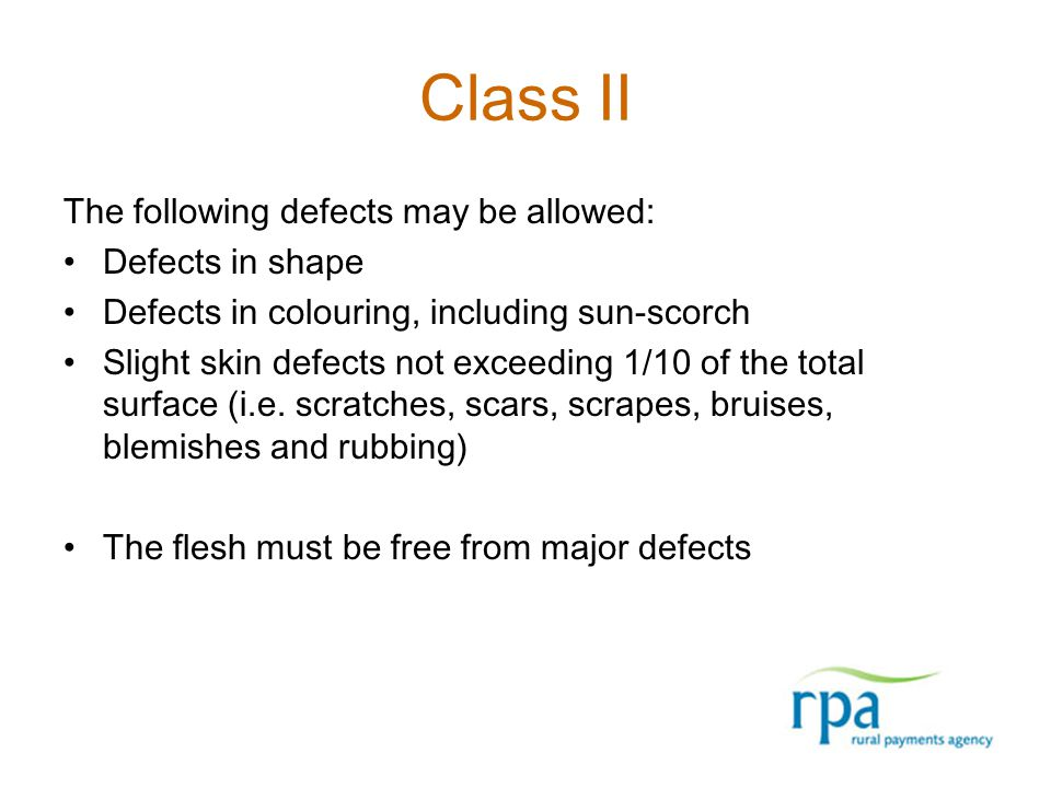 Class II The following defects may be allowed: Defects in shape Defects in colouring, including sun-scorch Slight skin defects not exceeding 1/10 of t