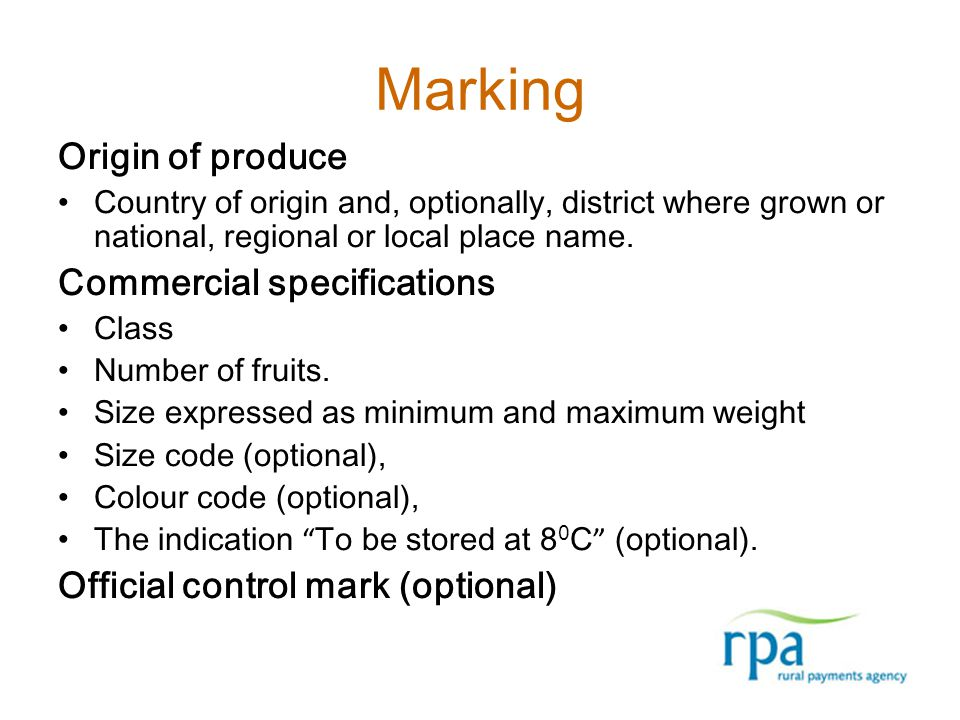 Marking Origin of produce Country of origin and, optionally, district where grown or national, regional or local place name. Commercial specifications