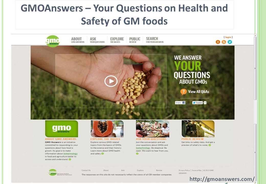 23 http://gmoanswers.com/ GMOAnswers – Your Questions on Health and Safety of GM foods