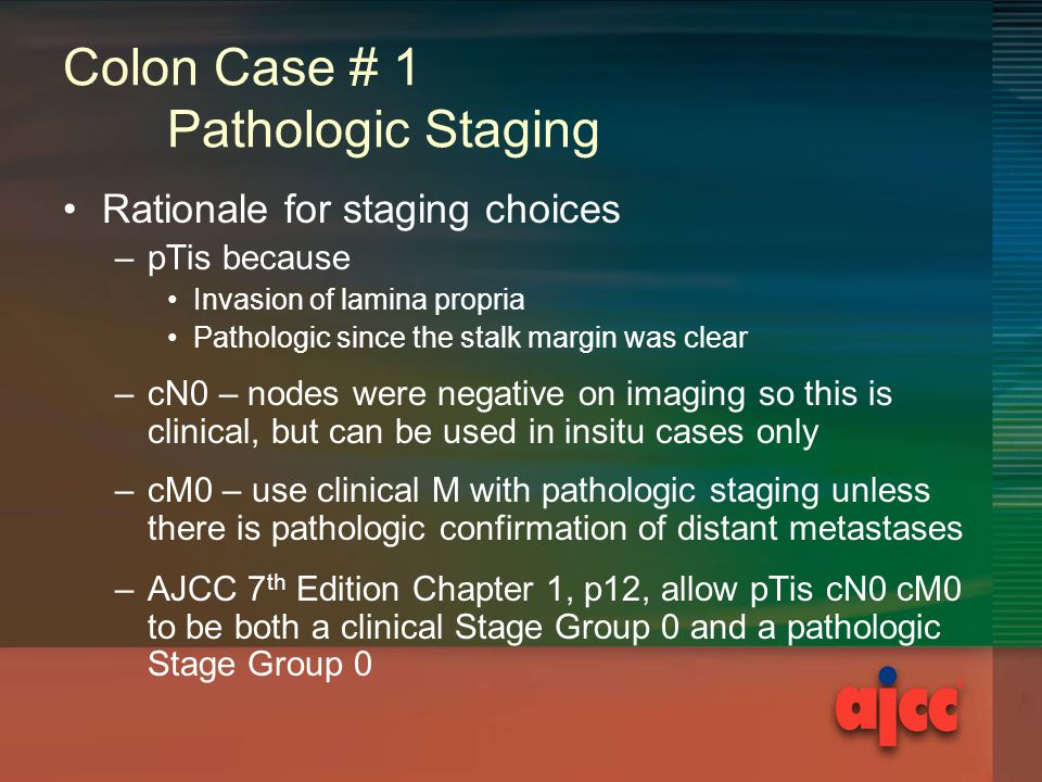 Colon Case # 1 Pathologic Staging Rationale for staging choices –pTis because Invasion of lamina propria Pathologic since the stalk margin was clear –
