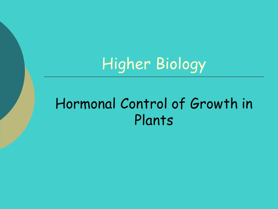 Higher Biology Hormonal Control of Growth in Plants