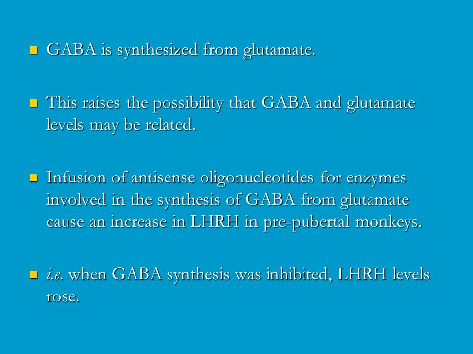 GABA is synthesized from glutamate. GABA is synthesized from glutamate.