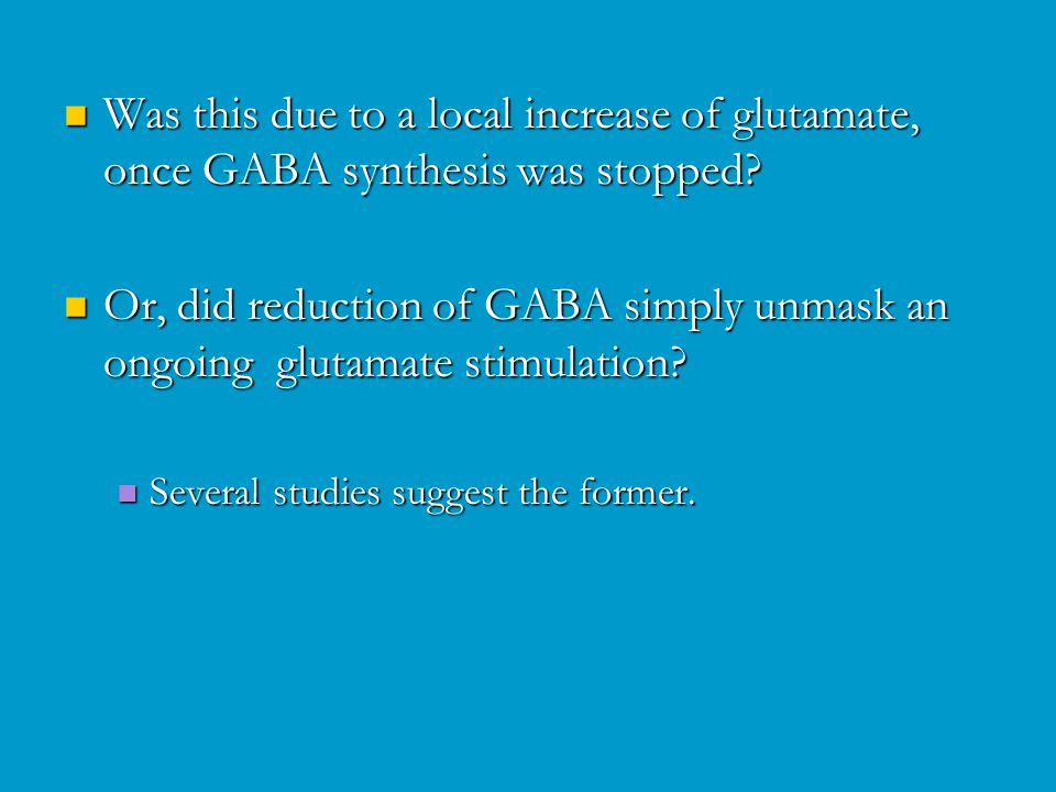Was this due to a local increase of glutamate, once GABA synthesis was stopped.