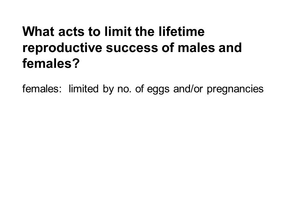 What acts to limit the lifetime reproductive success of males and females.