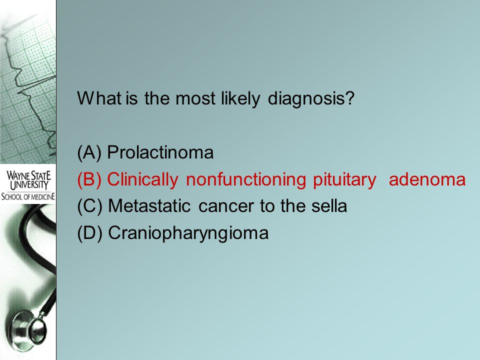 What is the most likely diagnosis? (A) Prolactinoma (B) Clinically nonfunctioning pituitary adenoma (C) Metastatic cancer to the sella (D) Craniophary
