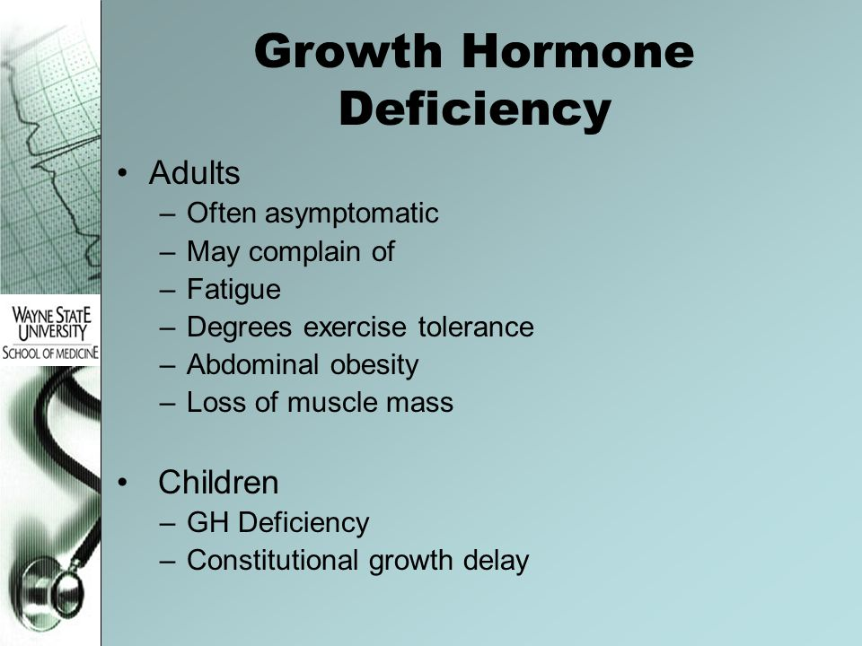 Growth Hormone Deficiency Adults –Often asymptomatic –May complain of –Fatigue –Degrees exercise tolerance –Abdominal obesity –Loss of muscle mass Chi