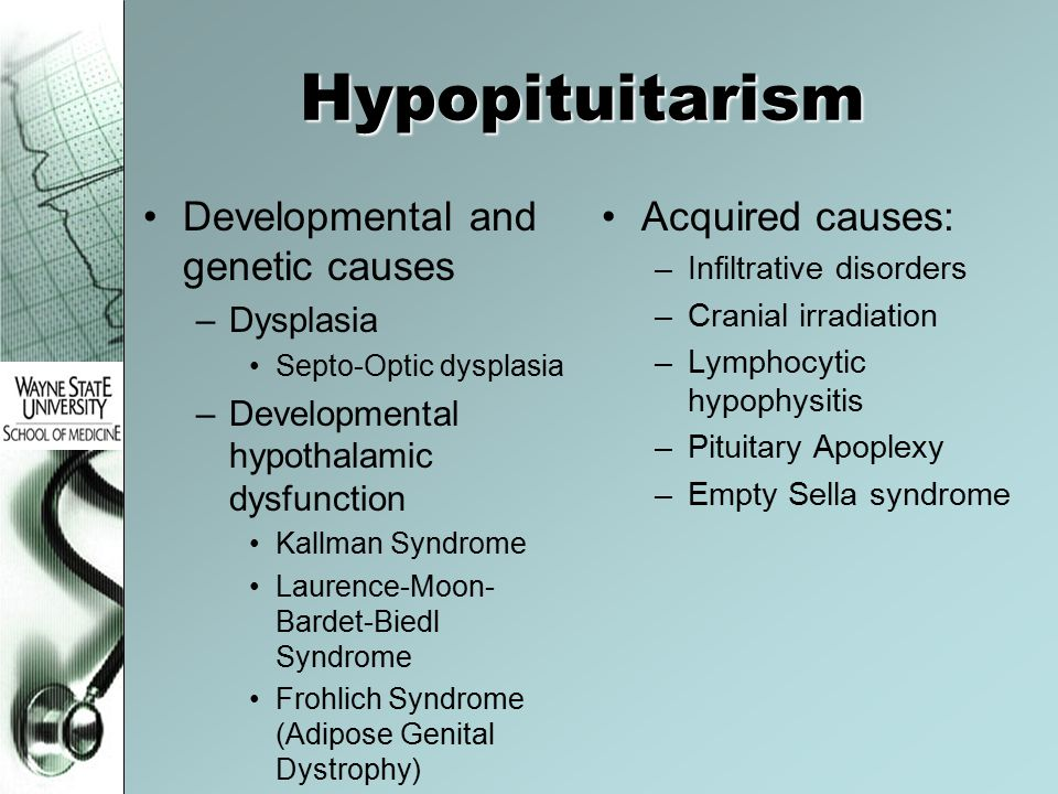 Hypopituitarism Developmental and genetic causes –Dysplasia Septo-Optic dysplasia –Developmental hypothalamic dysfunction Kallman Syndrome Laurence-Mo