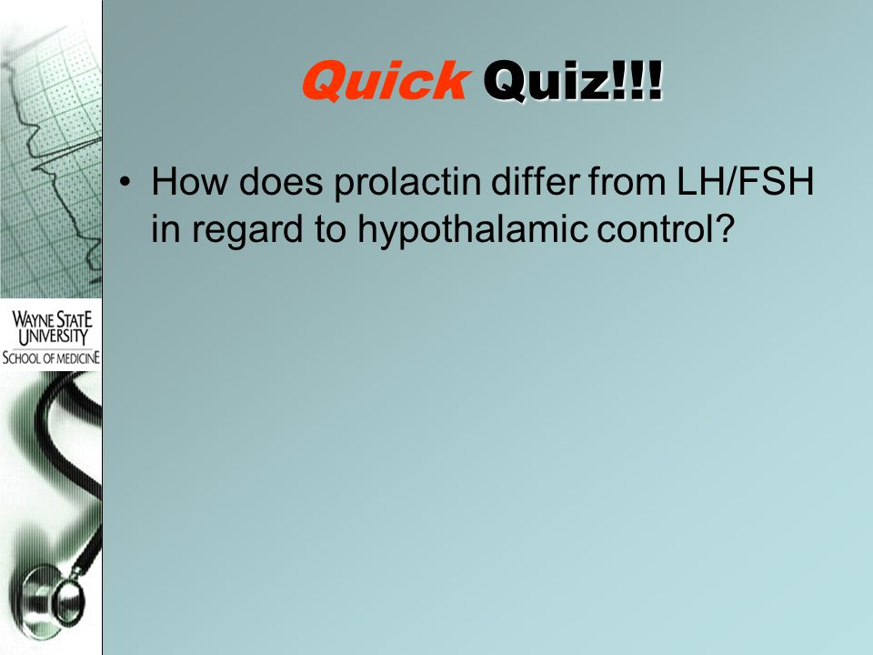 Quiz!!! Quick Quiz!!! How does prolactin differ from LH/FSH in regard to hypothalamic control?