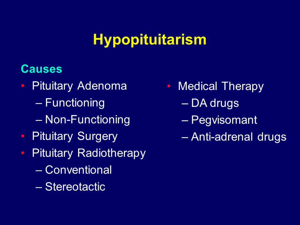 Hypopituitarism Causes Pituitary Adenoma –Functioning –Non-Functioning Pituitary Surgery Pituitary Radiotherapy –Conventional –Stereotactic Medical Therapy –DA drugs –Pegvisomant –Anti-adrenal drugs