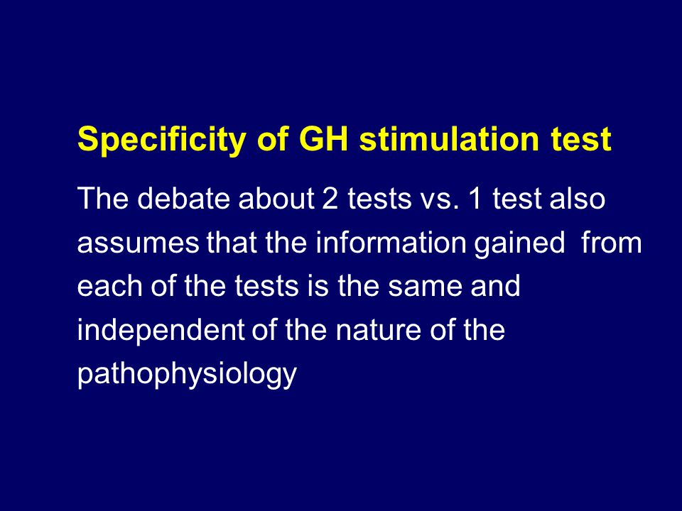 Specificity of GH stimulation test The debate about 2 tests vs.
