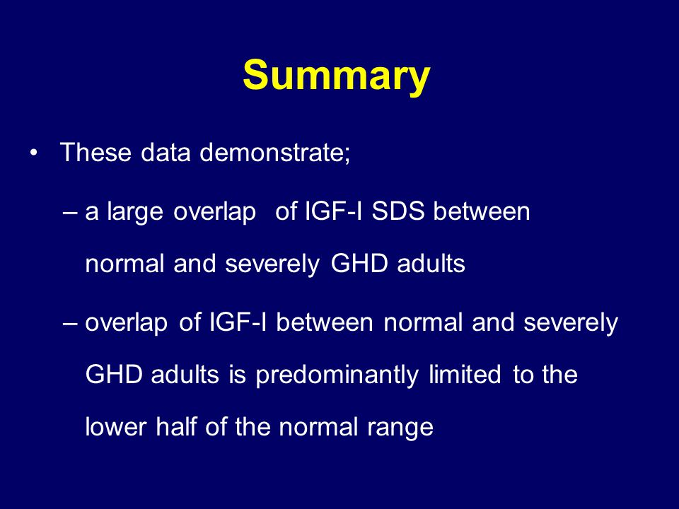 Summary These data demonstrate; – a large overlap of IGF-I SDS between normal and severely GHD adults – overlap of IGF-I between normal and severely GHD adults is predominantly limited to the lower half of the normal range