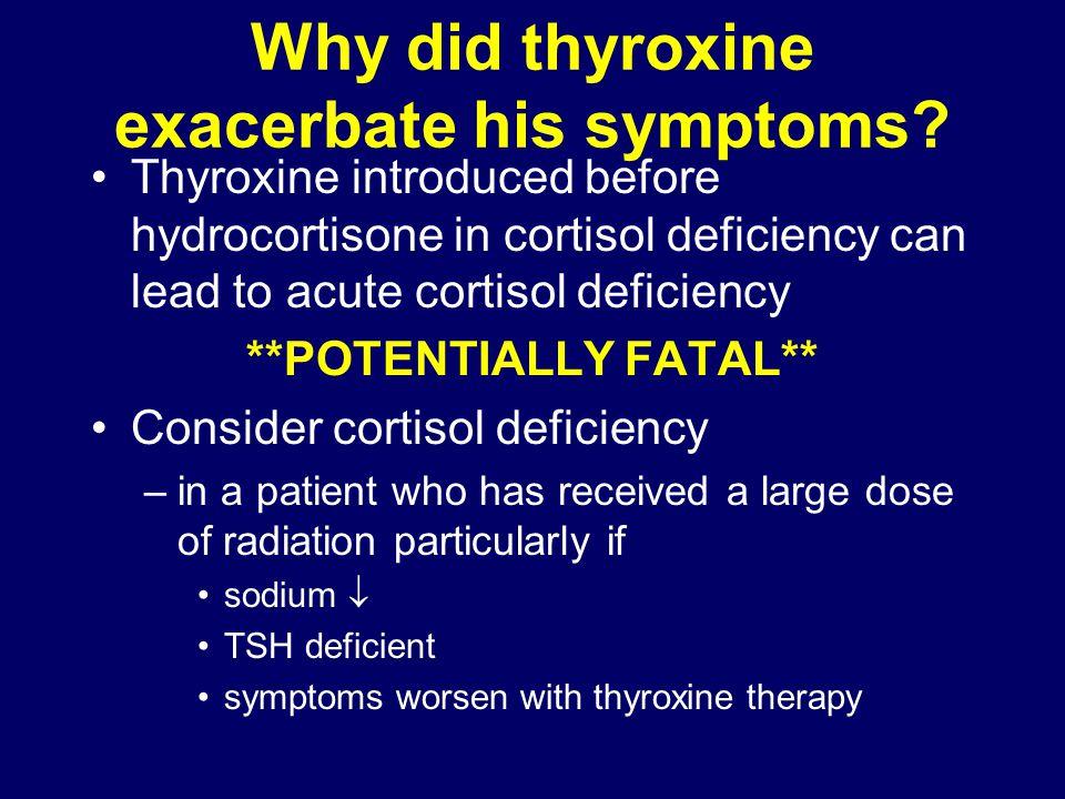 Why did thyroxine exacerbate his symptoms.