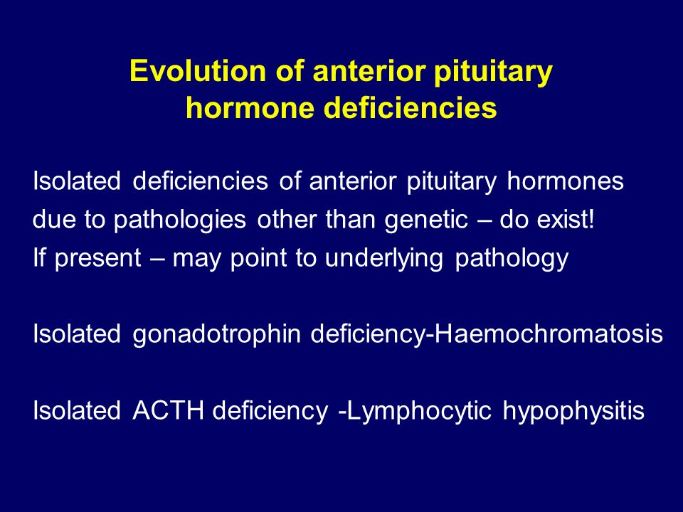 Evolution of anterior pituitary hormone deficiencies Isolated deficiencies of anterior pituitary hormones due to pathologies other than genetic – do exist.