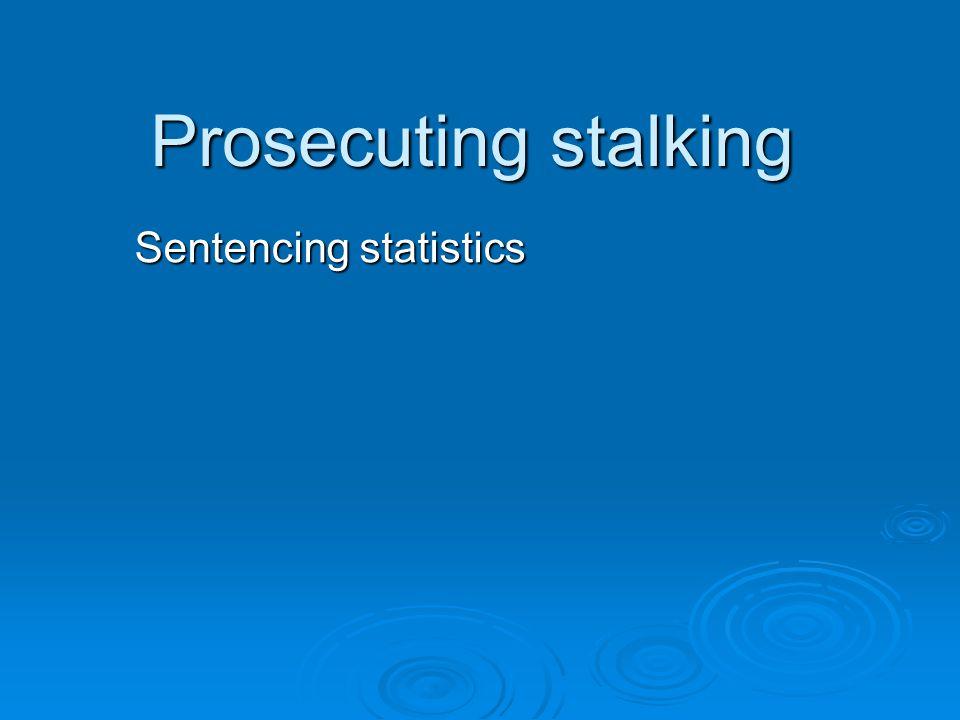 Prosecuting stalking Sentencing statistics