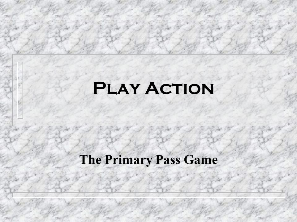 Play Action The Primary Pass Game