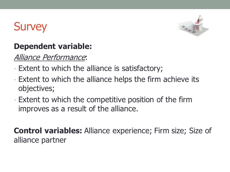 Survey Dependent variable: Alliance Performance: - Extent to which the alliance is satisfactory; - Extent to which the alliance helps the firm achieve