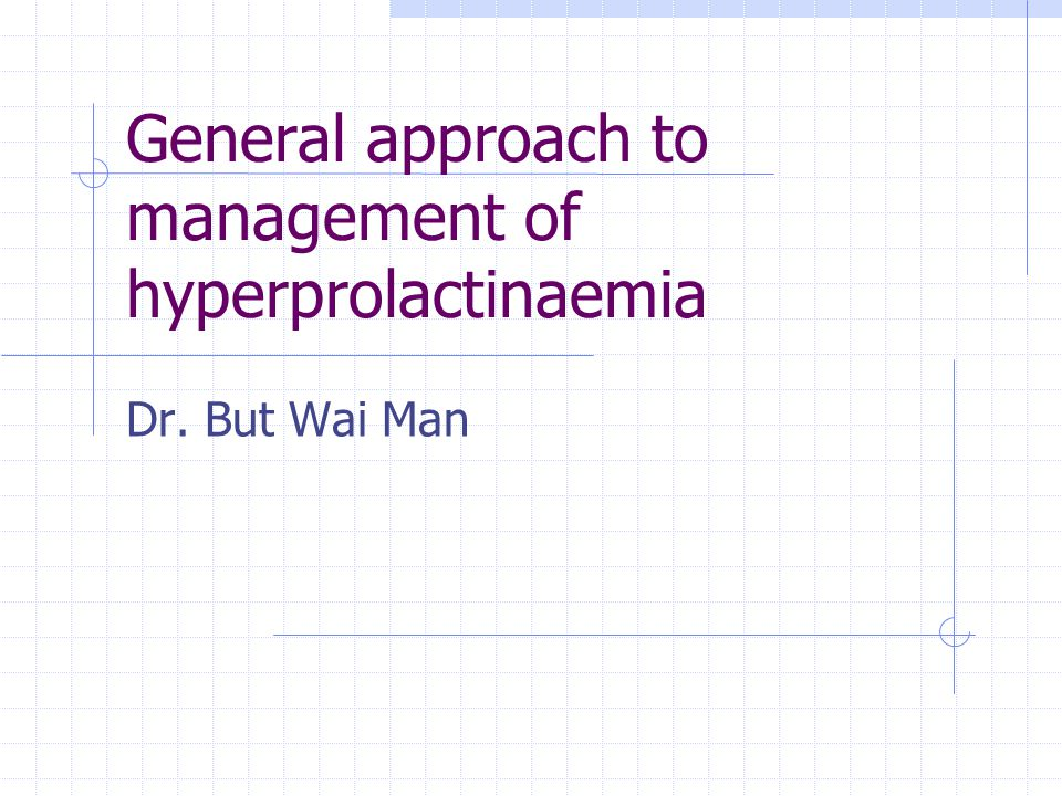 General approach to management of hyperprolactinaemia Dr. But Wai Man
