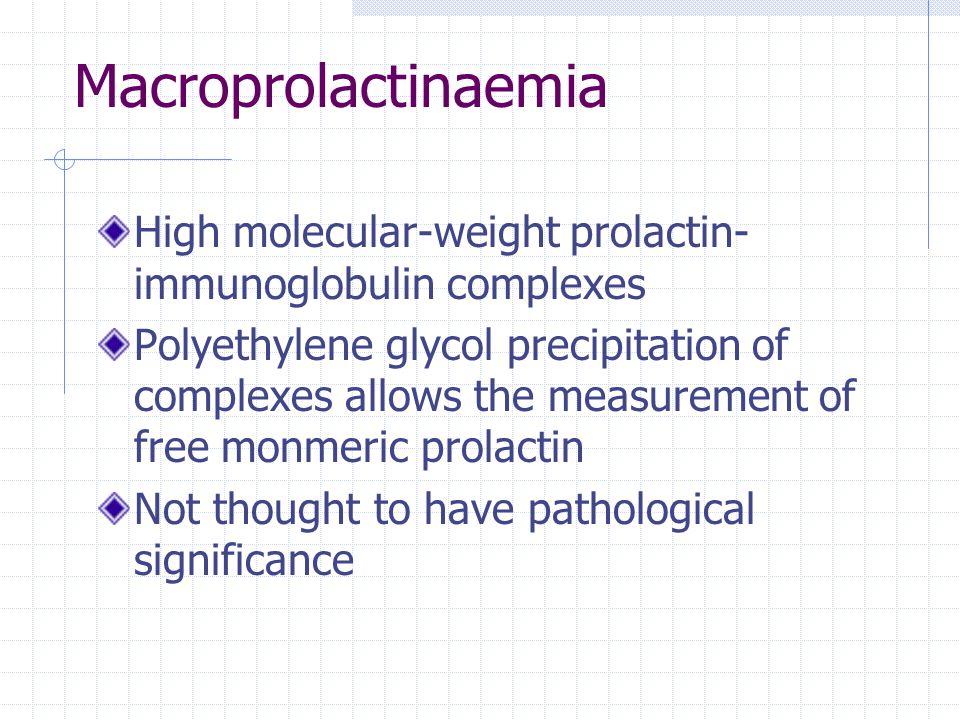 Macroprolactinaemia High molecular-weight prolactin- immunoglobulin complexes Polyethylene glycol precipitation of complexes allows the measurement of