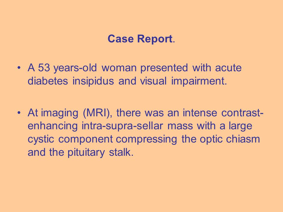 A 53 years-old woman presented with acute diabetes insipidus and visual impairment.