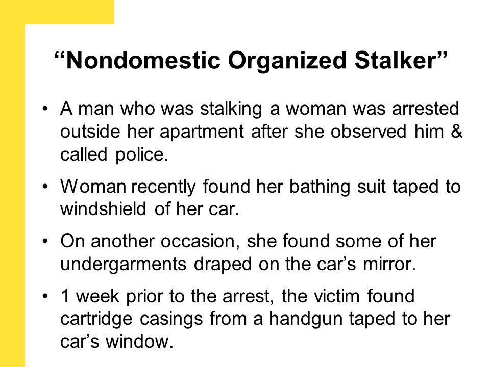 A man who was stalking a woman was arrested outside her apartment after she observed him & called police.