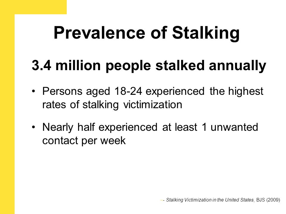 Gender of Stalking Victims Females are nearly 3 times more likely to experience stalking than males  7 per 1000 males age 18 and over   20 per 1000 females age 18 and over
