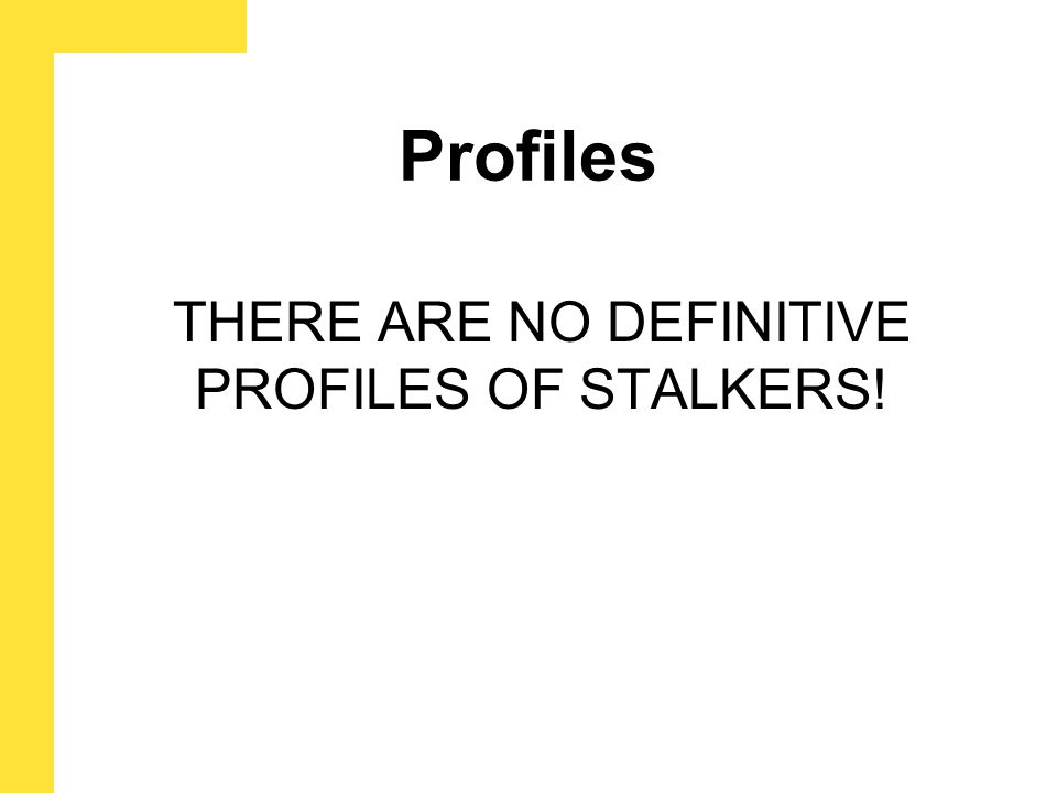 Stalker Typologies –Simple obsessional –Love –Erotomania –False victimization syndrome –Intimate –Nonintimate oOrganized oDelusional Multiple typologies – ranging from 3 to 12 Can be helpful, but are only general classifications Individual stalkers may not precisely fit any single category, and often exhibit characteristics associated with more than one category