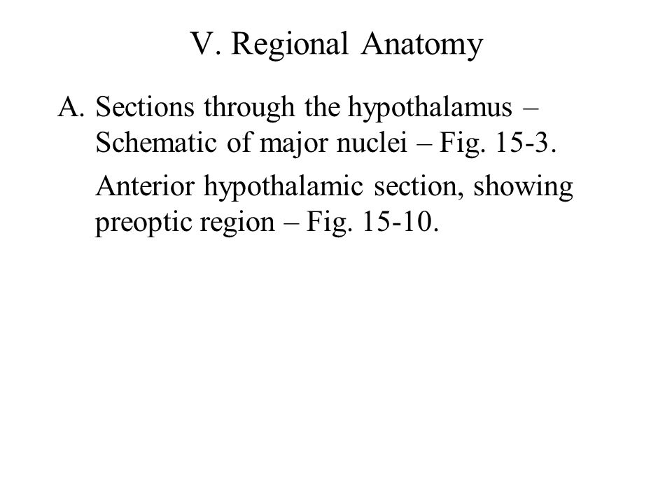 V. Regional Anatomy A.Sections through the hypothalamus – Schematic of major nuclei – Fig. 15-3. Anterior hypothalamic section, showing preoptic regio
