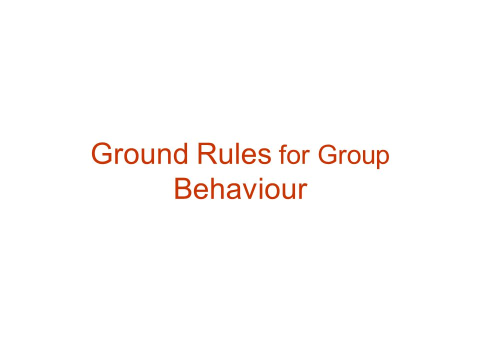Ground Rules for Group Behaviour