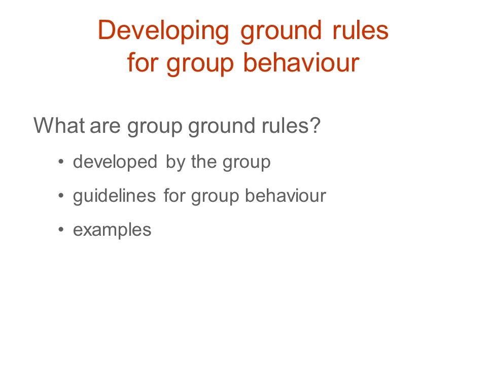 Developing ground rules for group behaviour What are group ground rules.