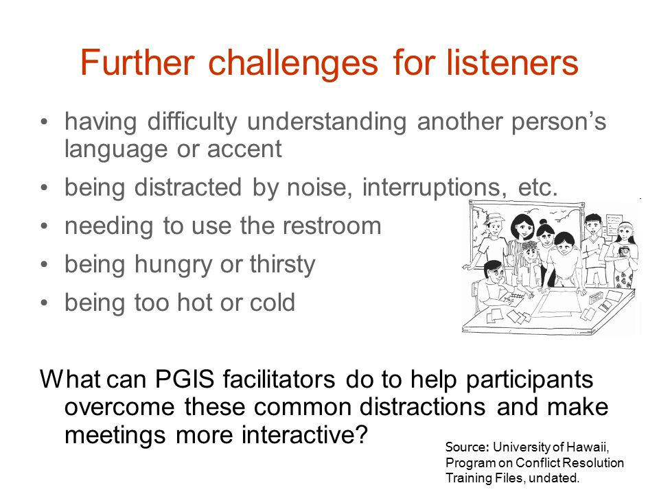 Further challenges for listeners having difficulty understanding another person's language or accent being distracted by noise, interruptions, etc.