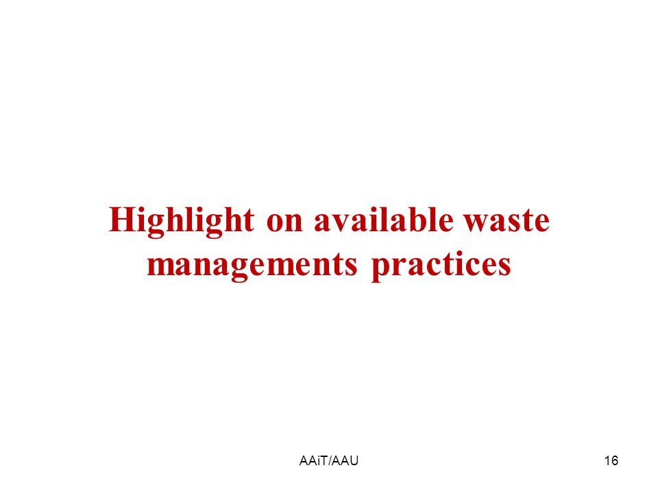 AAiT/AAU16 Highlight on available waste managements practices