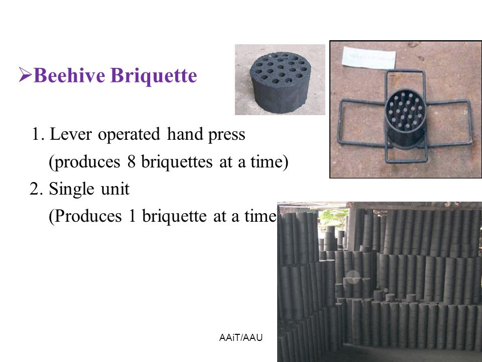 AAiT/AAU56  Beehive Briquette 1. Lever operated hand press (produces 8 briquettes at a time) 2.