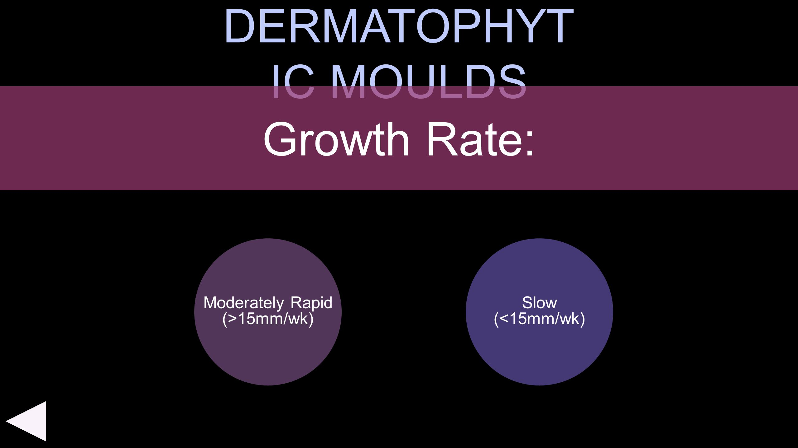 DERMATOPHYT IC MOULDS Moderately Rapid (>15mm/wk) Growth Rate: Slow (<15mm/wk)
