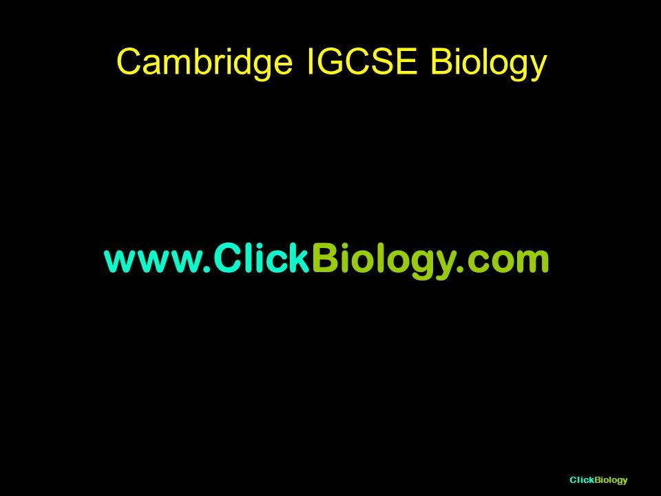 ClickBiology Cambridge IGCSE Biology www.ClickBiology.com