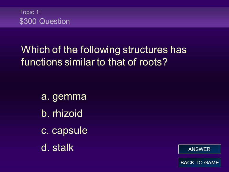Topic 1: $300 Answer Which of the following structures has functions similar to that of roots.