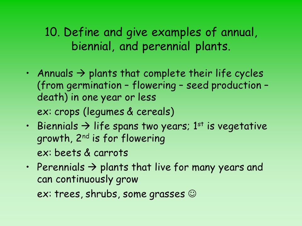 10.Define and give examples of annual, biennial, and perennial plants.