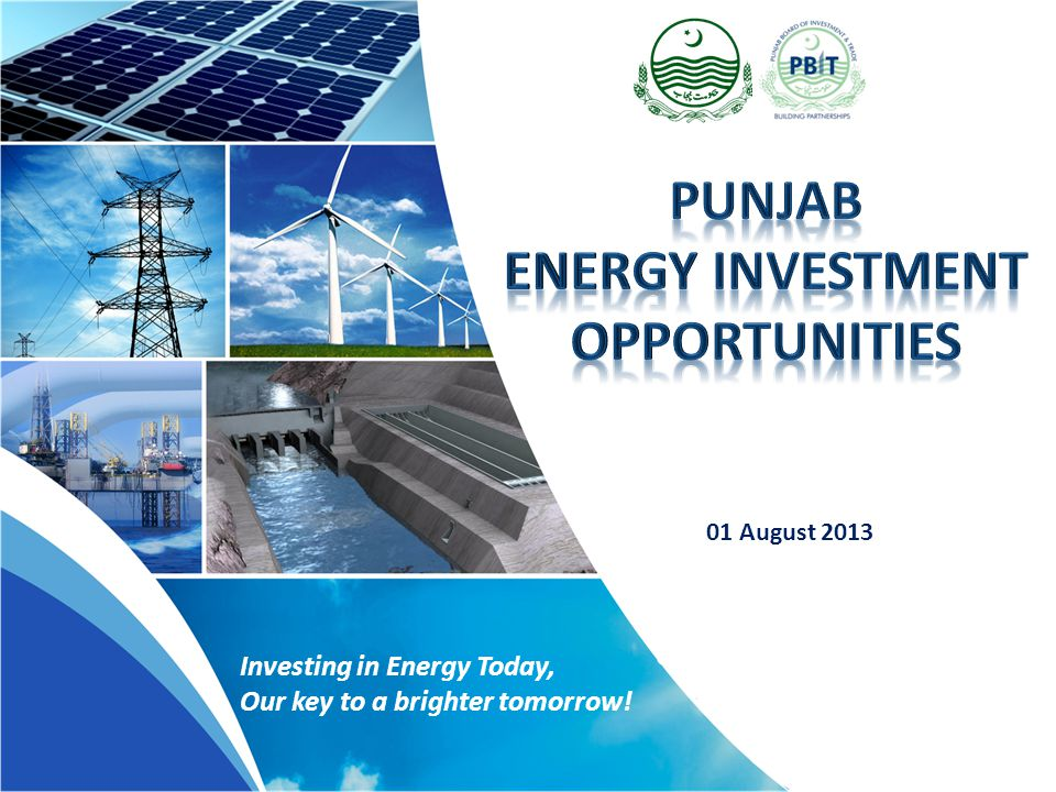 Investing in Energy Today, Our key to a brighter tomorrow! 01 August 2013