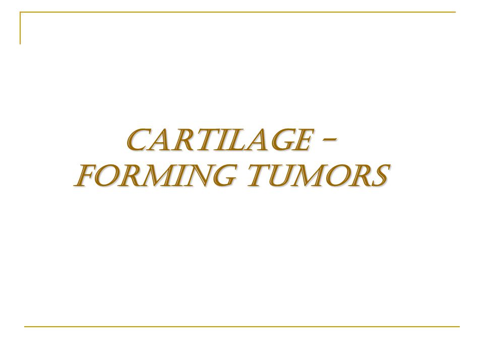 Cartilage - Forming Tumors