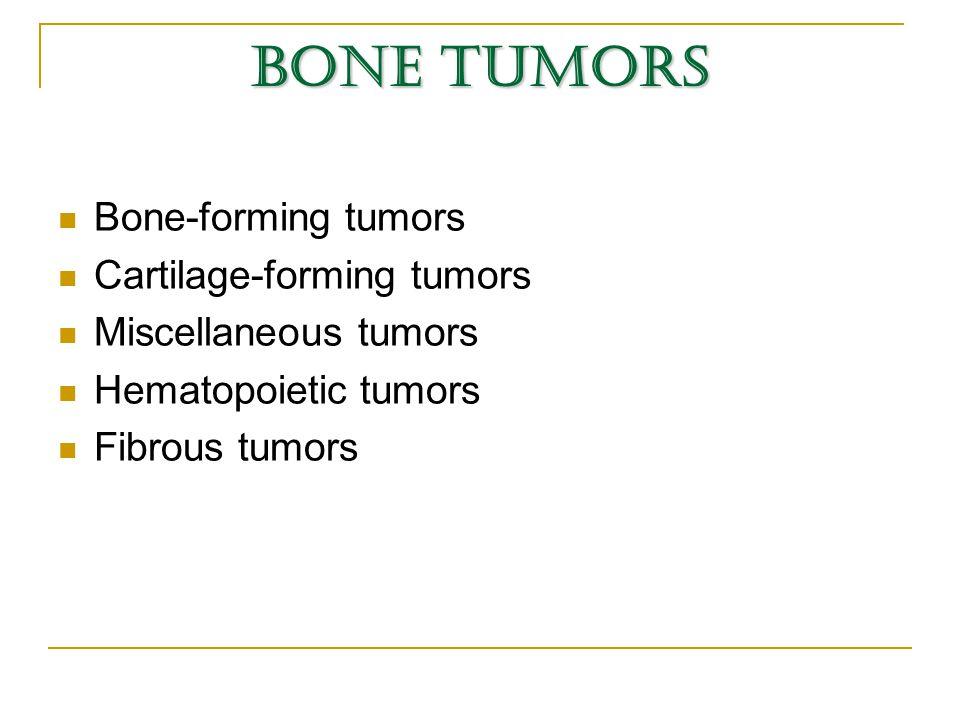 Bone tumors Bone-forming tumors Cartilage-forming tumors Miscellaneous tumors Hematopoietic tumors Fibrous tumors