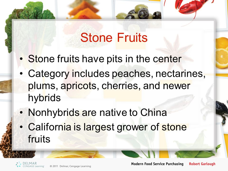 Stone Fruits Stone fruits have pits in the center Category includes peaches, nectarines, plums, apricots, cherries, and newer hybrids Nonhybrids are native to China California is largest grower of stone fruits